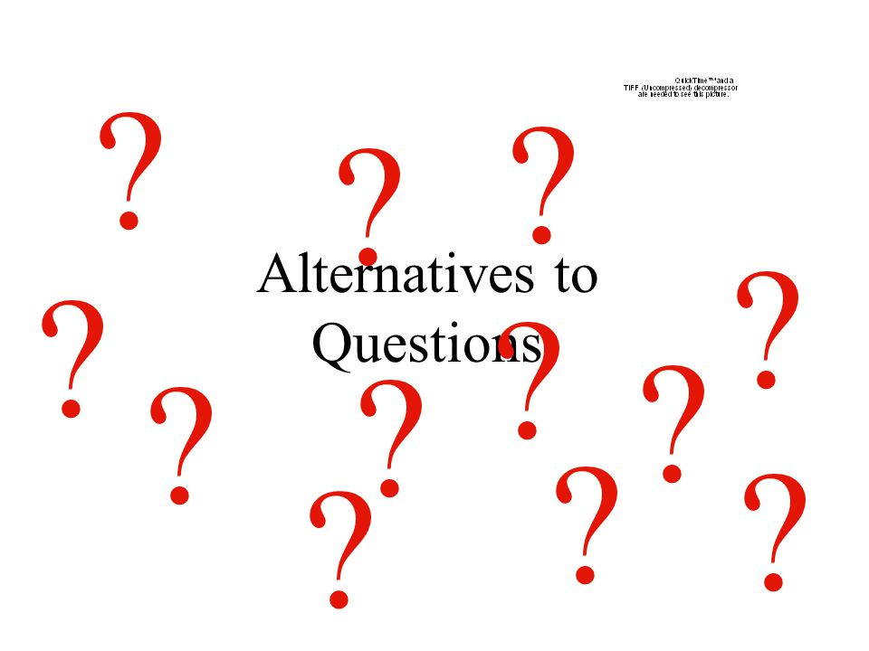 Alternatives to Questions