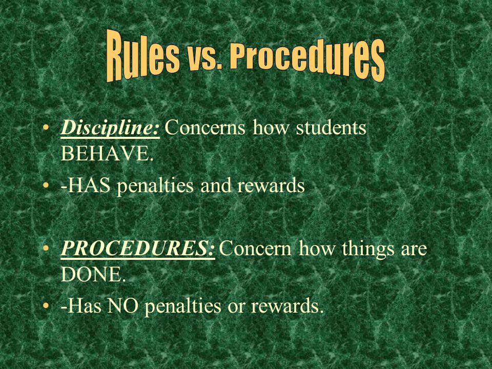 Rules vs. Procedures Discipline: Concerns how students BEHAVE.