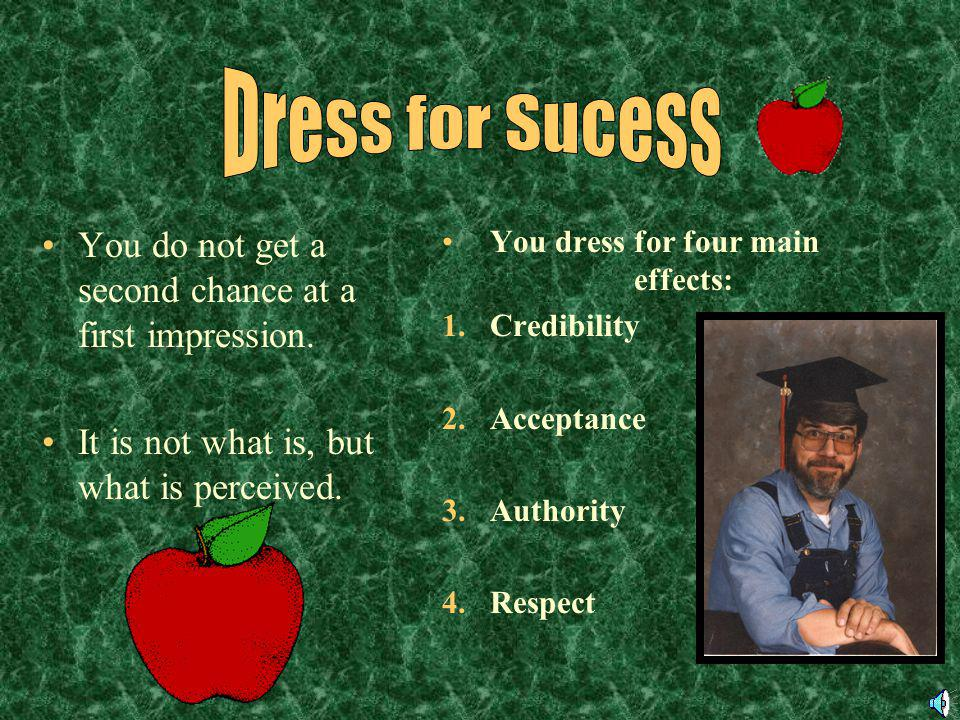 Dress for Sucess You do not get a second chance at a first impression.