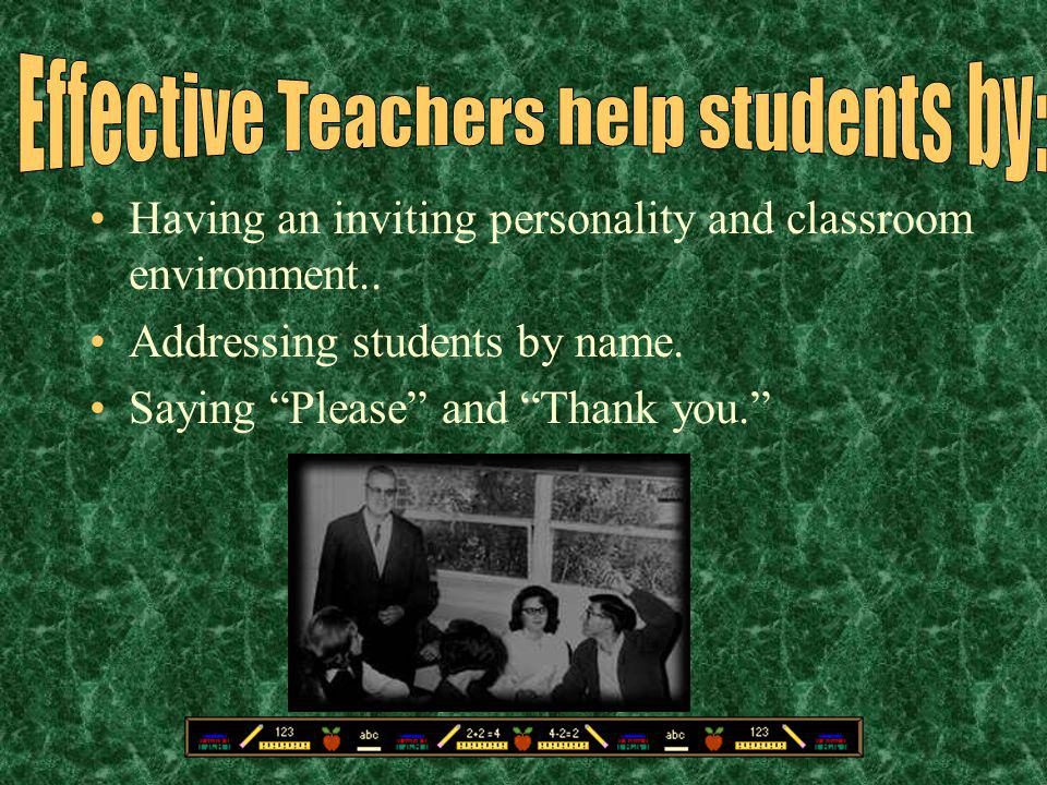 Effective Teachers help students by: