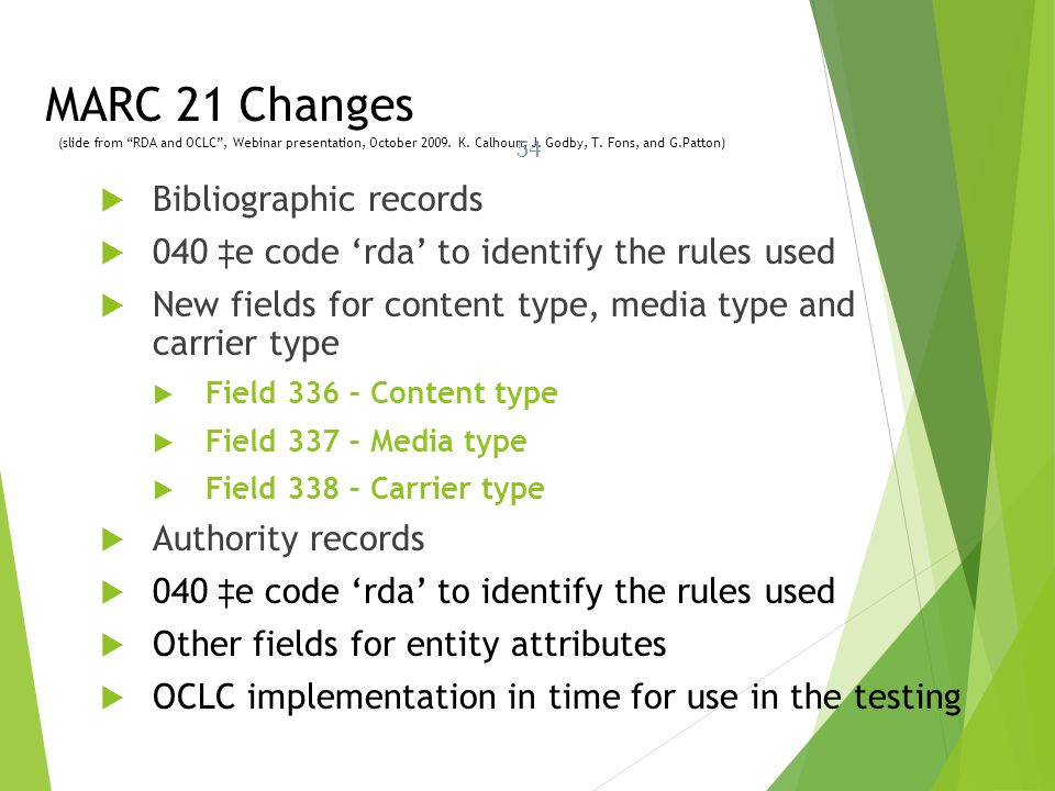 MARC 21 Changes (slide from RDA and OCLC , Webinar presentation, October 2009. K. Calhoun, J. Godby, T. Fons, and G.Patton)
