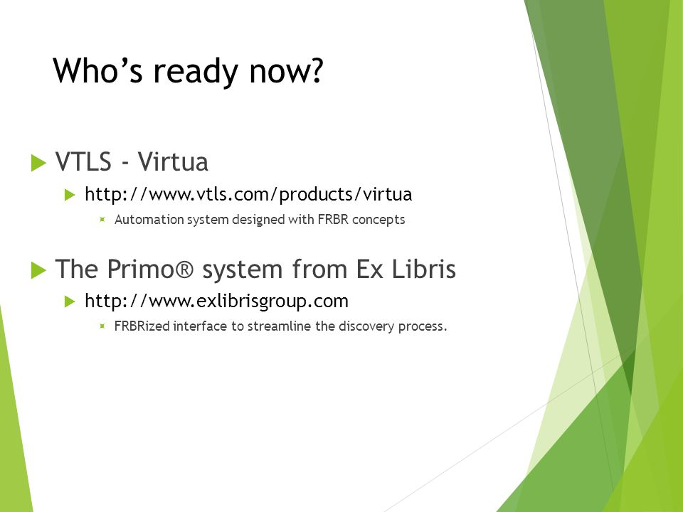 Who's ready now VTLS - Virtua The Primo® system from Ex Libris