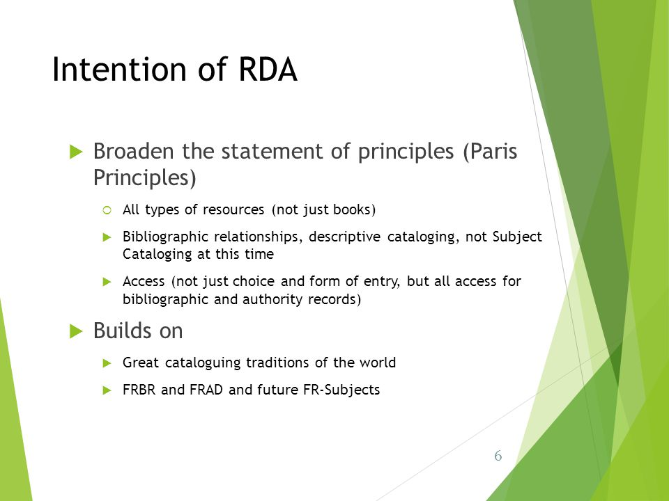 Intention of RDA Broaden the statement of principles (Paris Principles) All types of resources (not just books)