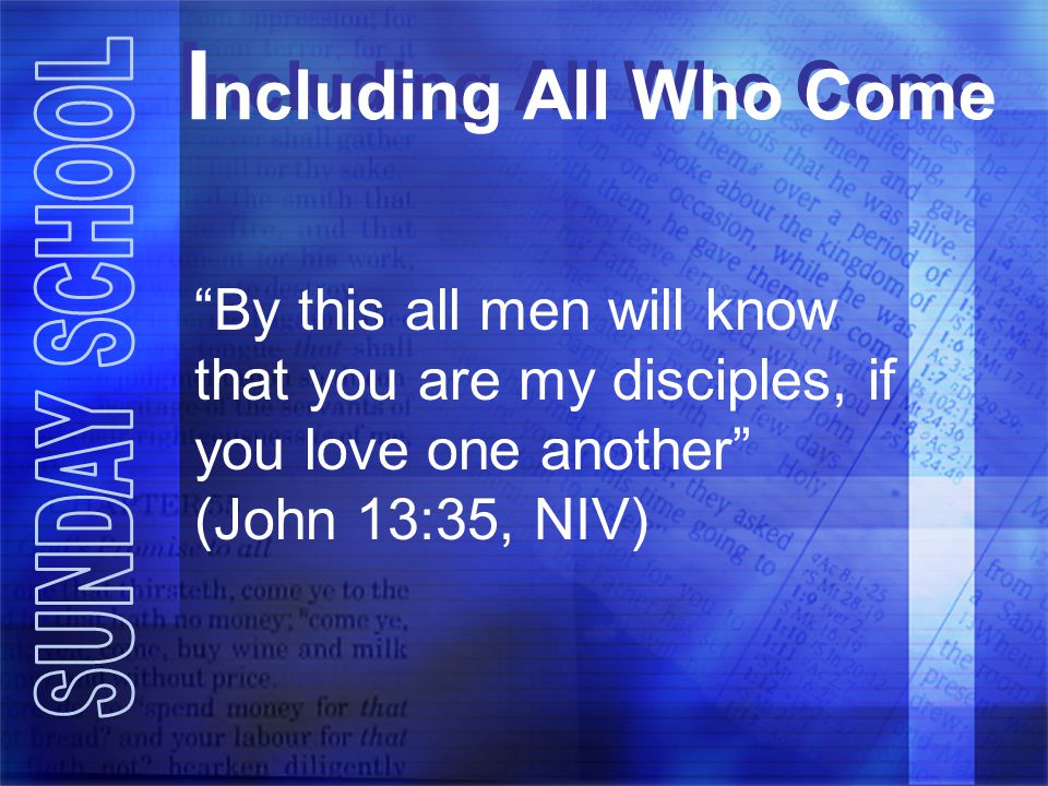Including All Who Come By this all men will know that you are my disciples, if you love one another (John 13:35, NIV)