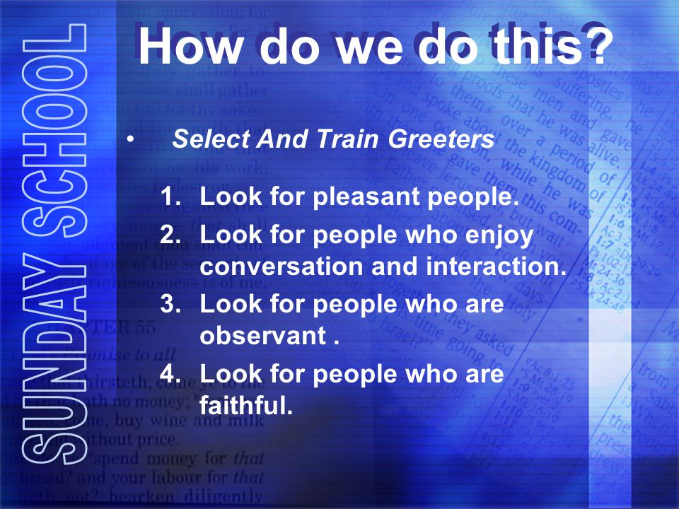 How do we do this Select And Train Greeters Look for pleasant people.