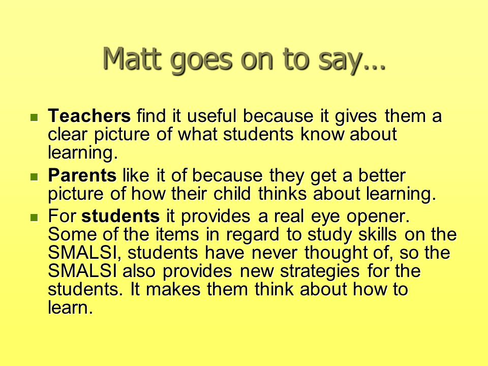 Matt goes on to say… Teachers find it useful because it gives them a clear picture of what students know about learning.