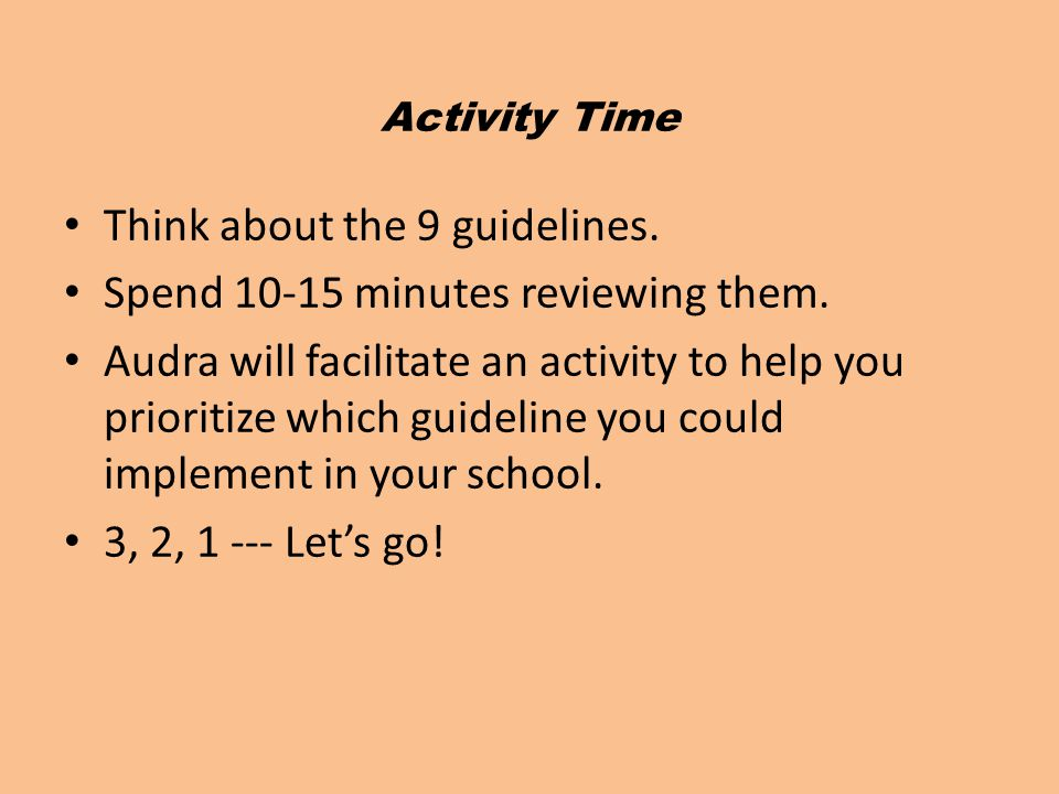 Think about the 9 guidelines. Spend 10-15 minutes reviewing them.