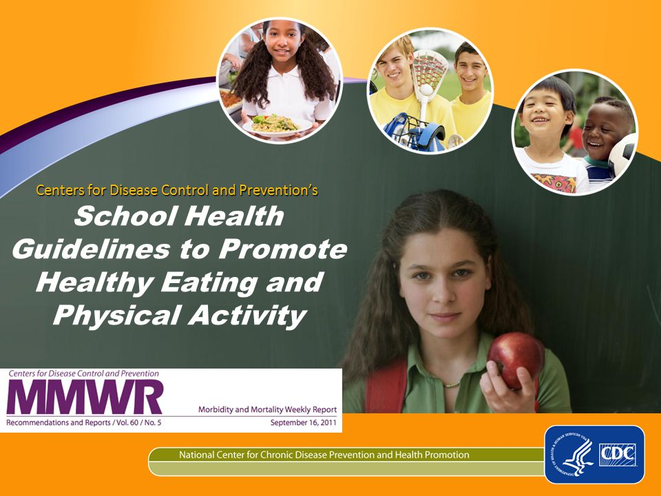 Centers for Disease Control and Prevention's School Health Guidelines to Promote Healthy Eating and Physical Activity