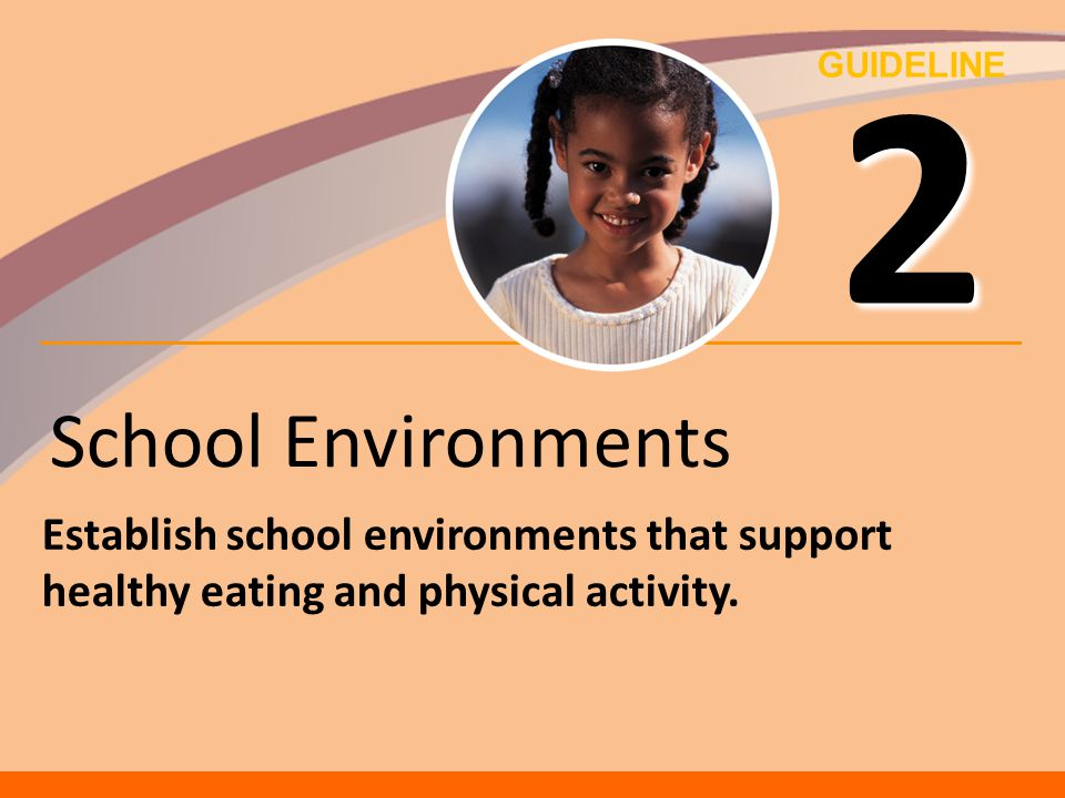 2 School Environments. Establish school environments that support healthy eating and physical activity.