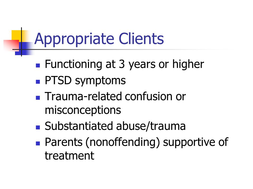 Appropriate Clients Functioning at 3 years or higher PTSD symptoms