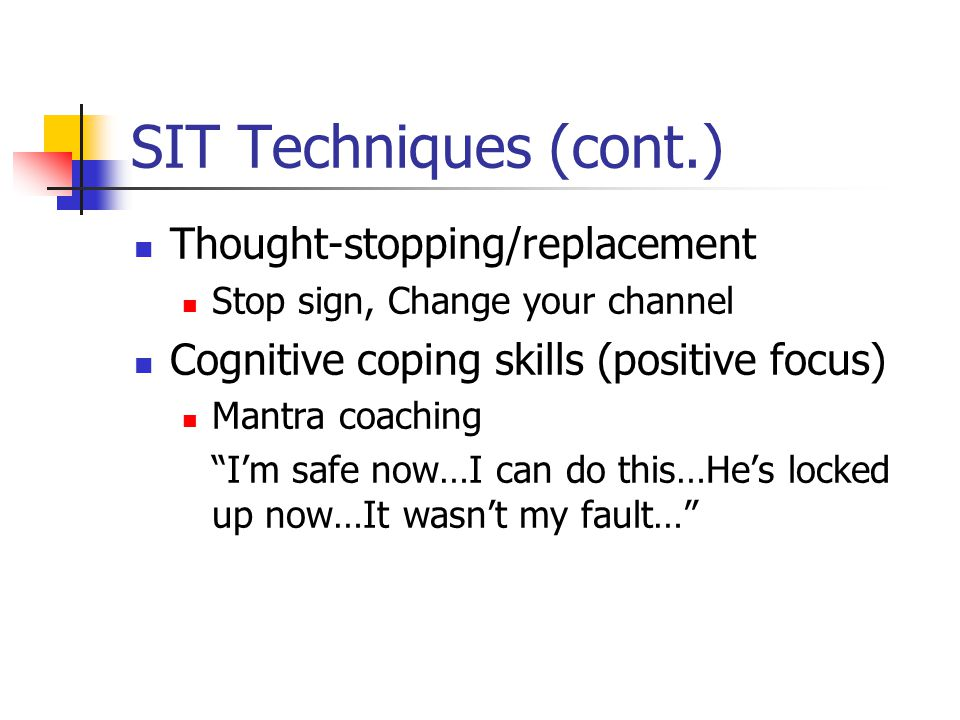 SIT Techniques (cont.) Thought-stopping/replacement