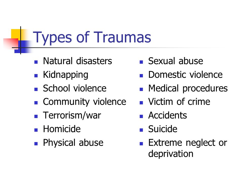 Types of Traumas Natural disasters Kidnapping School violence