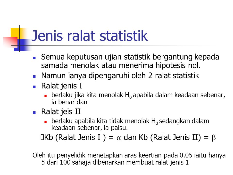 Jenis ralat statistik Semua keputusan ujian statistik bergantung kepada samada menolak atau menerima hipotesis nol.