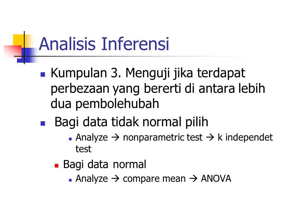 Analisis Inferensi Kumpulan 3. Menguji jika terdapat perbezaan yang bererti di antara lebih dua pembolehubah.