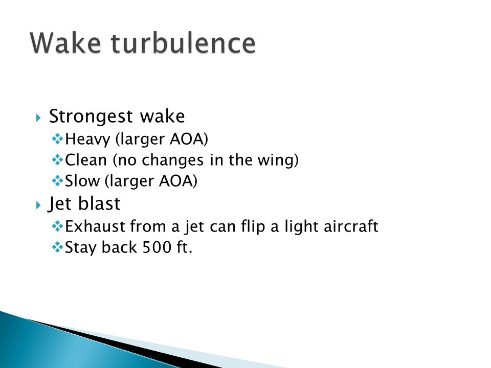 Wake turbulence Strongest wake Jet blast Heavy (larger AOA)