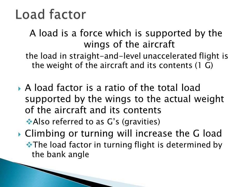 A load is a force which is supported by the wings of the aircraft