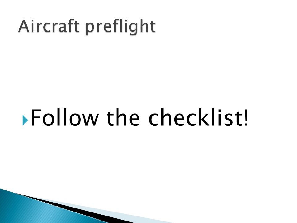 Aircraft preflight Follow the checklist!