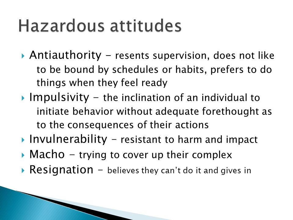 Hazardous attitudes Antiauthority - resents supervision, does not like