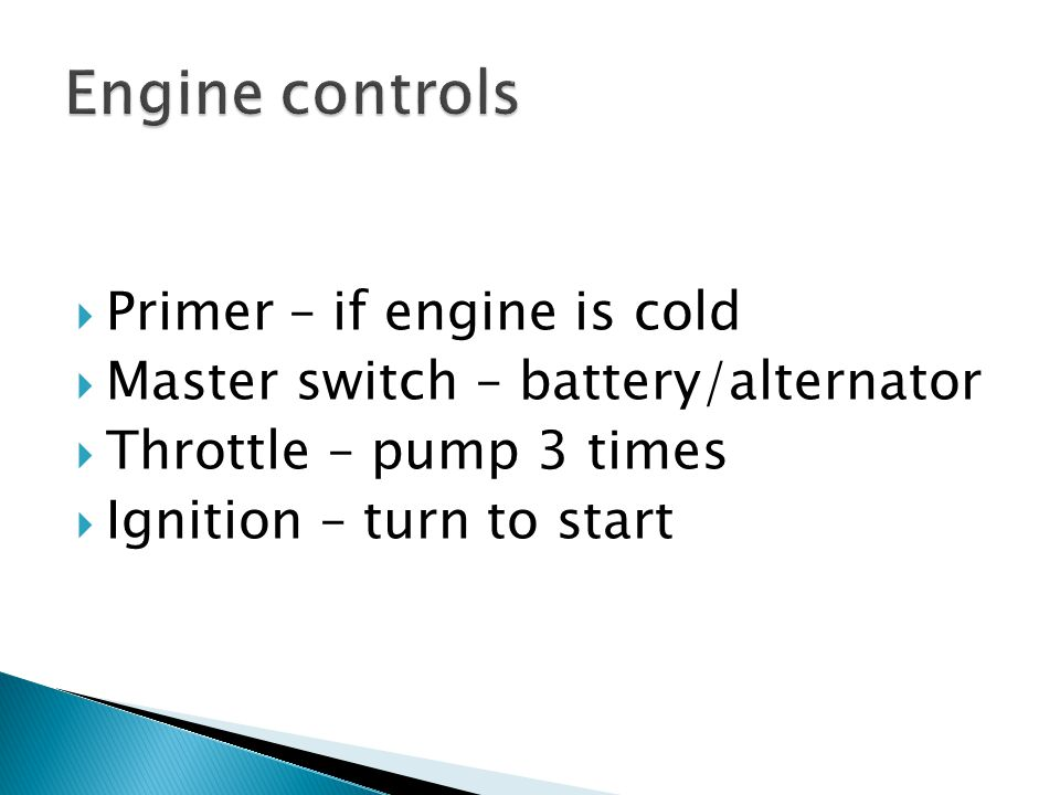 Engine controls Primer – if engine is cold