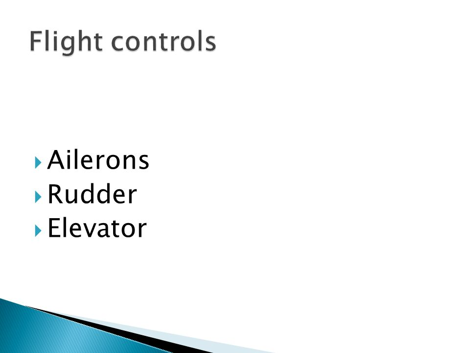 Flight controls Ailerons Rudder Elevator