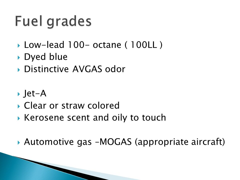 Fuel grades Low-lead 100- octane ( 100LL ) Dyed blue