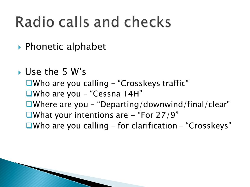 Radio calls and checks Phonetic alphabet Use the 5 W's