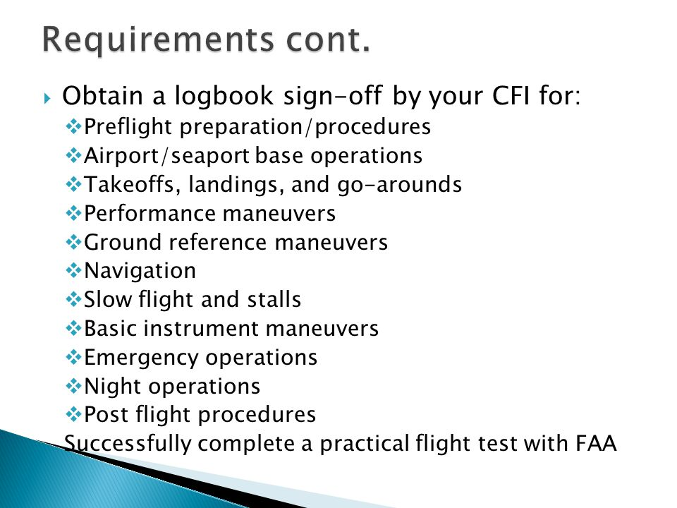 Requirements cont. Obtain a logbook sign-off by your CFI for:
