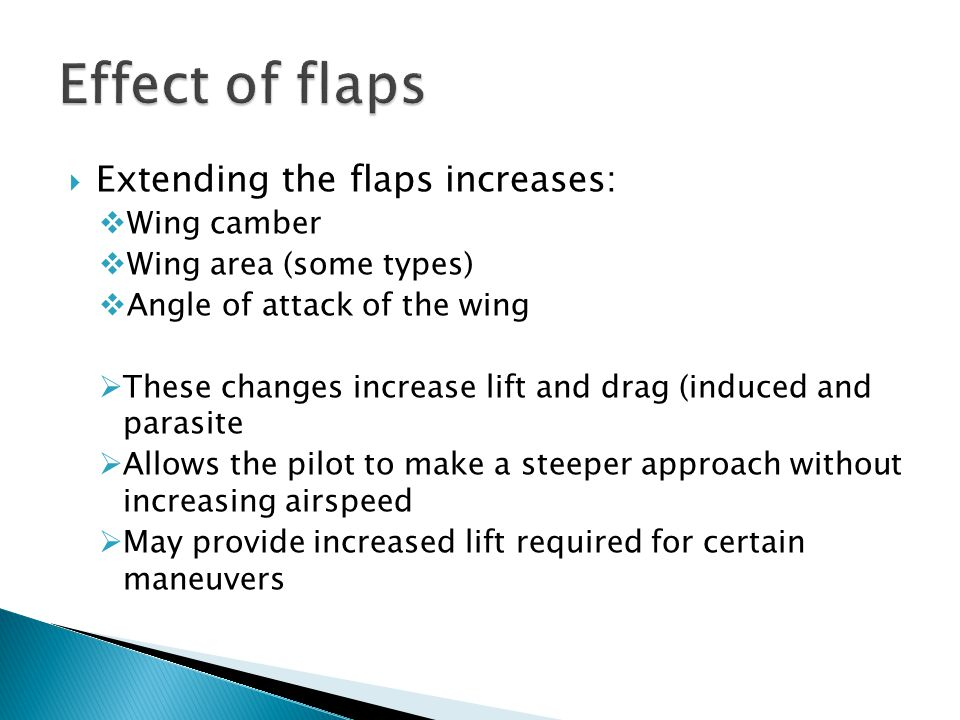 Effect of flaps Extending the flaps increases: Wing camber