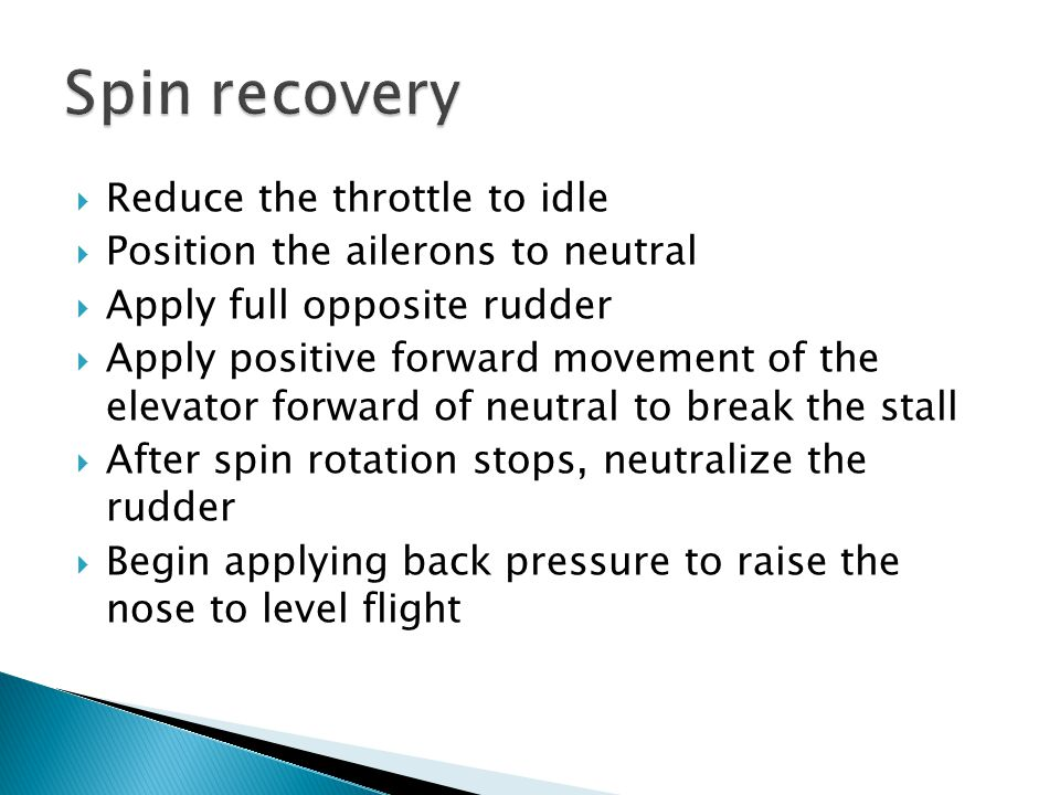 Spin recovery Reduce the throttle to idle