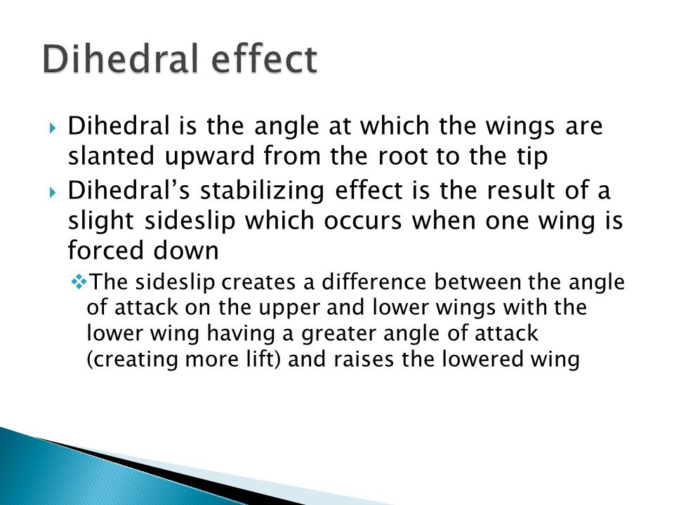 Dihedral effect Dihedral is the angle at which the wings are slanted upward from the root to the tip.