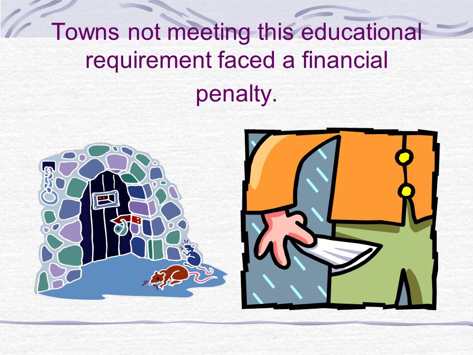 Towns not meeting this educational requirement faced a financial penalty.