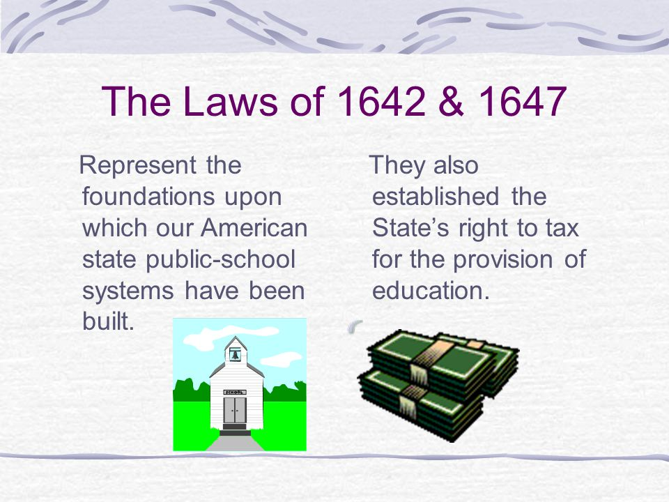 The Laws of 1642 & 1647 Represent the foundations upon which our American state public-school systems have been built.