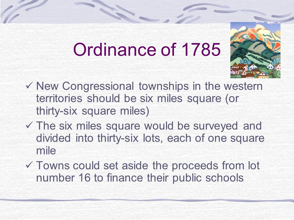 Ordinance of 1785 New Congressional townships in the western territories should be six miles square (or thirty-six square miles)