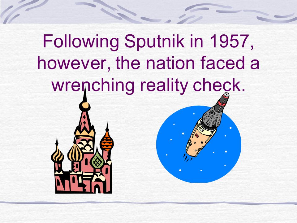 Following Sputnik in 1957, however, the nation faced a wrenching reality check.