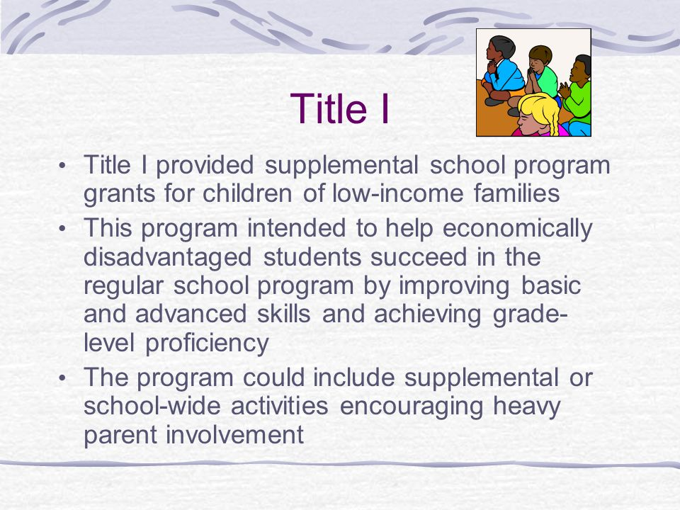 Title I Title I provided supplemental school program grants for children of low-income families.