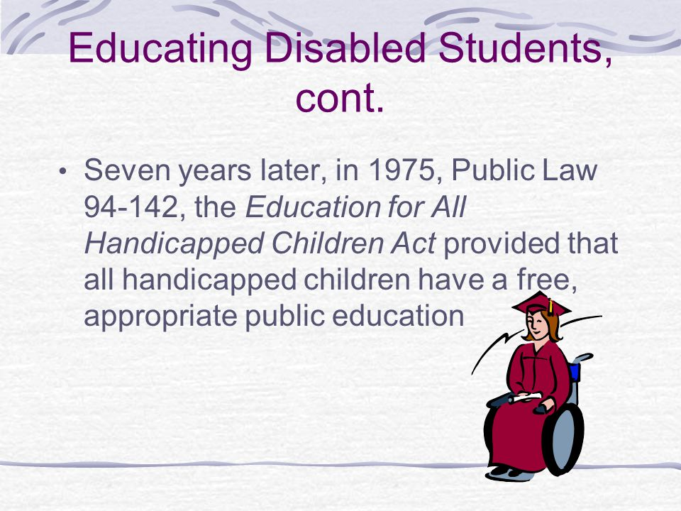 Educating Disabled Students, cont.