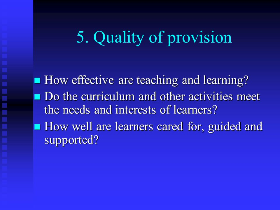 5. Quality of provision How effective are teaching and learning