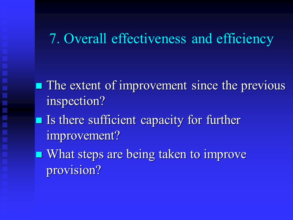 7. Overall effectiveness and efficiency