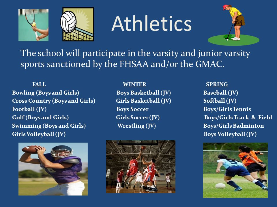 Athletics The school will participate in the varsity and junior varsity sports sanctioned by the FHSAA and/or the GMAC.