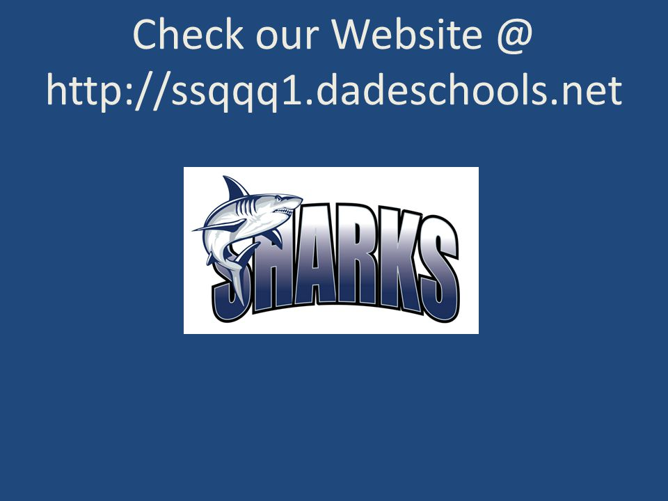 Check our Website @ http://ssqqq1.dadeschools.net