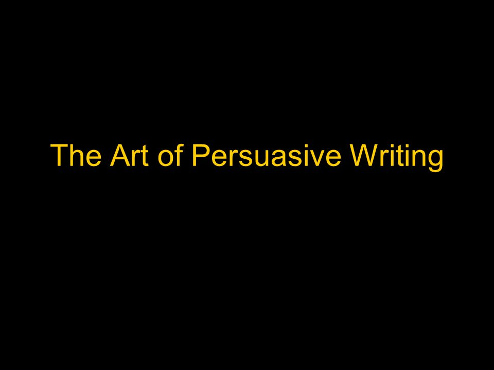 The Art of Persuasive Writing