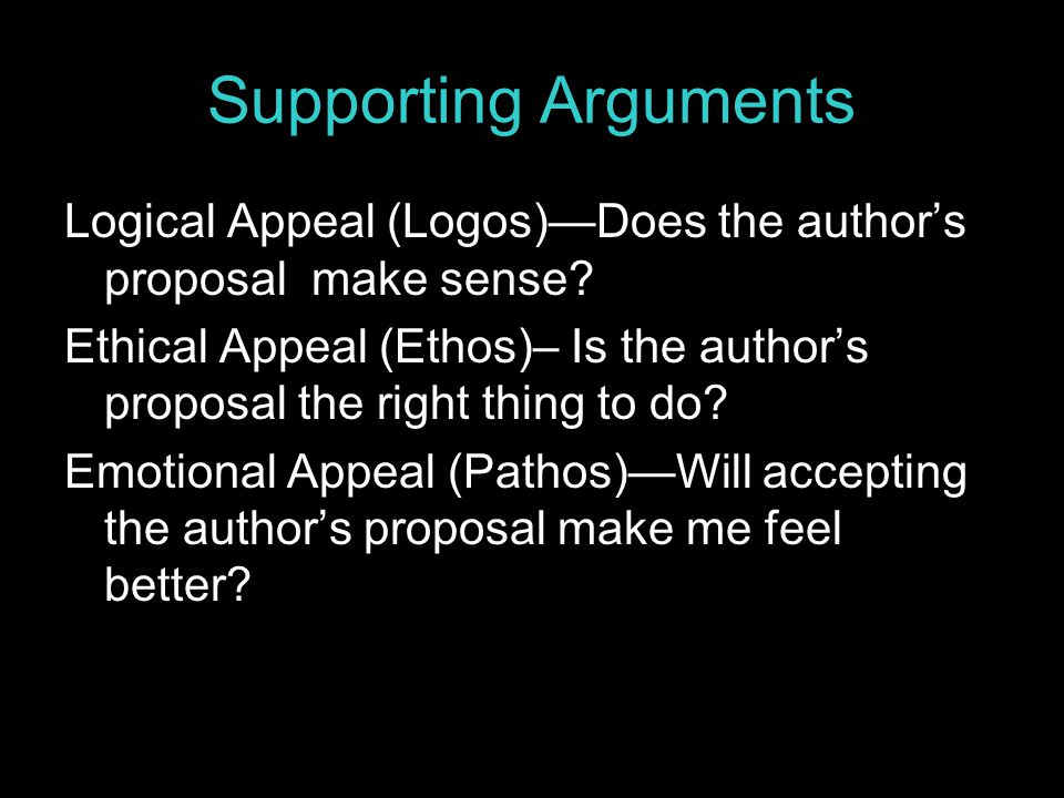 Supporting Arguments Logical Appeal (Logos)—Does the author's proposal make sense