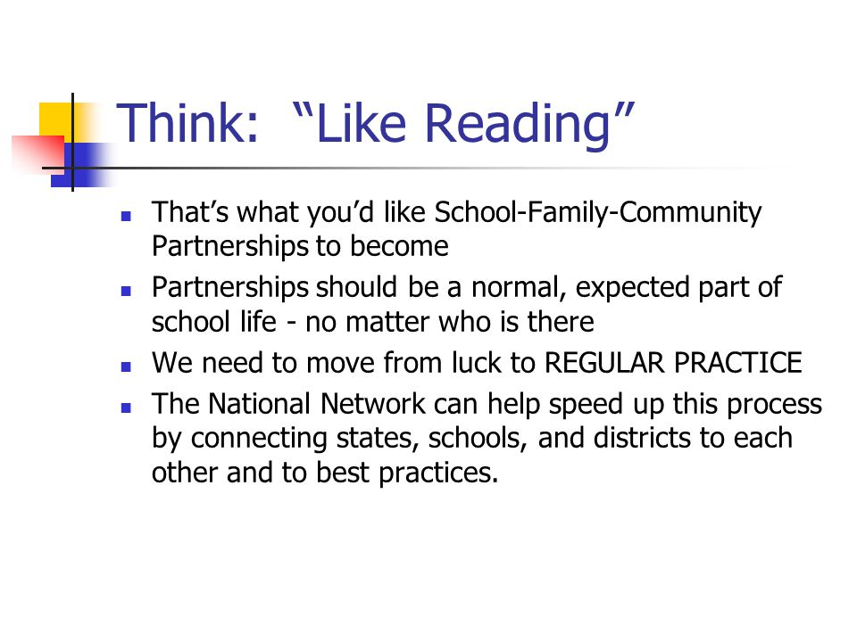 Think: Like Reading That's what you'd like School-Family-Community Partnerships to become.