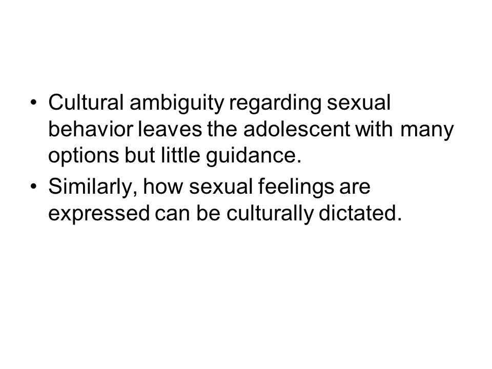 Cultural ambiguity regarding sexual behavior leaves the adolescent with many options but little guidance.