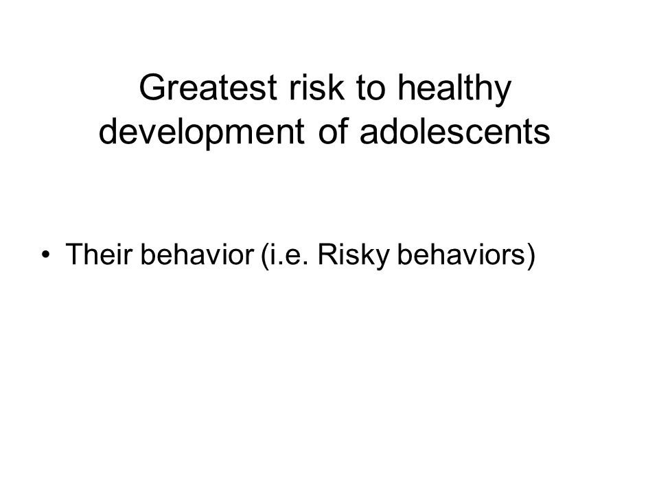 Greatest risk to healthy development of adolescents