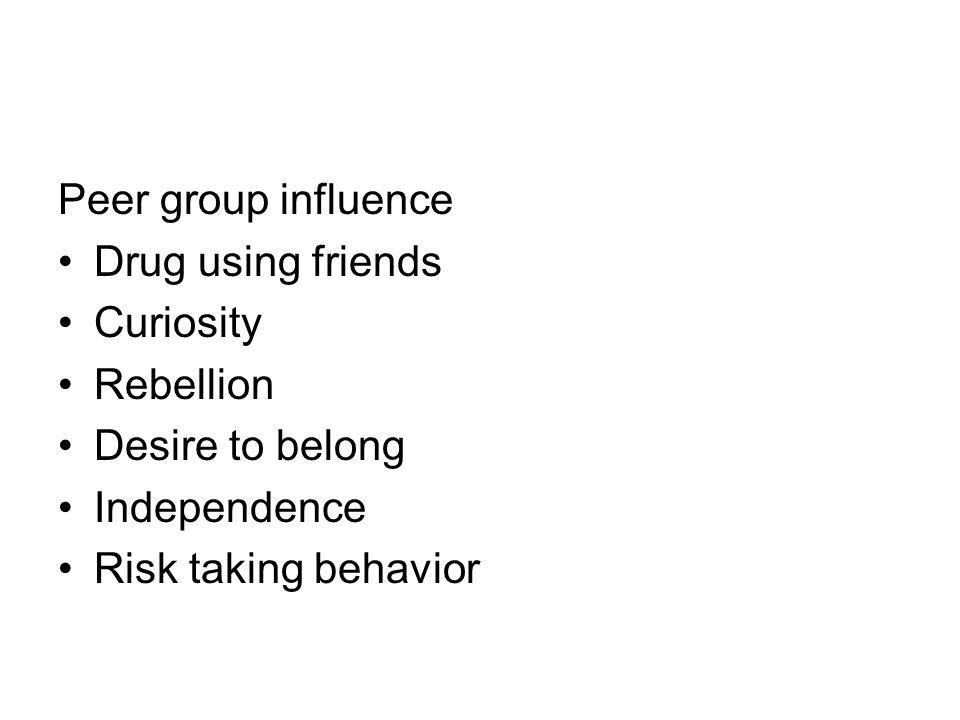 Peer group influence Drug using friends. Curiosity.