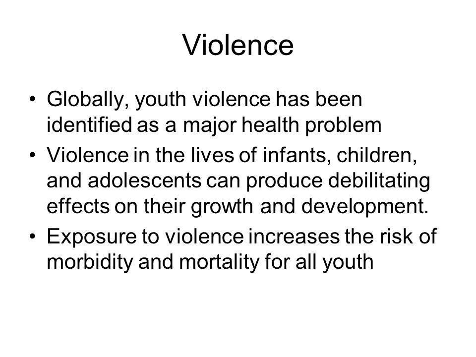 Violence Globally, youth violence has been identified as a major health problem.