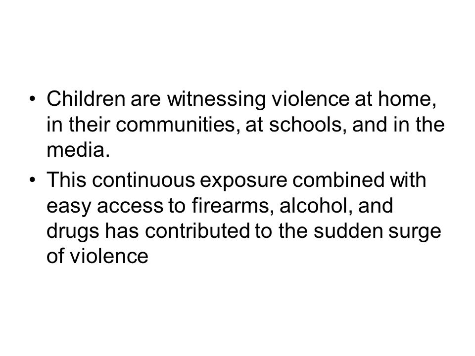 Children are witnessing violence at home, in their communities, at schools, and in the media.