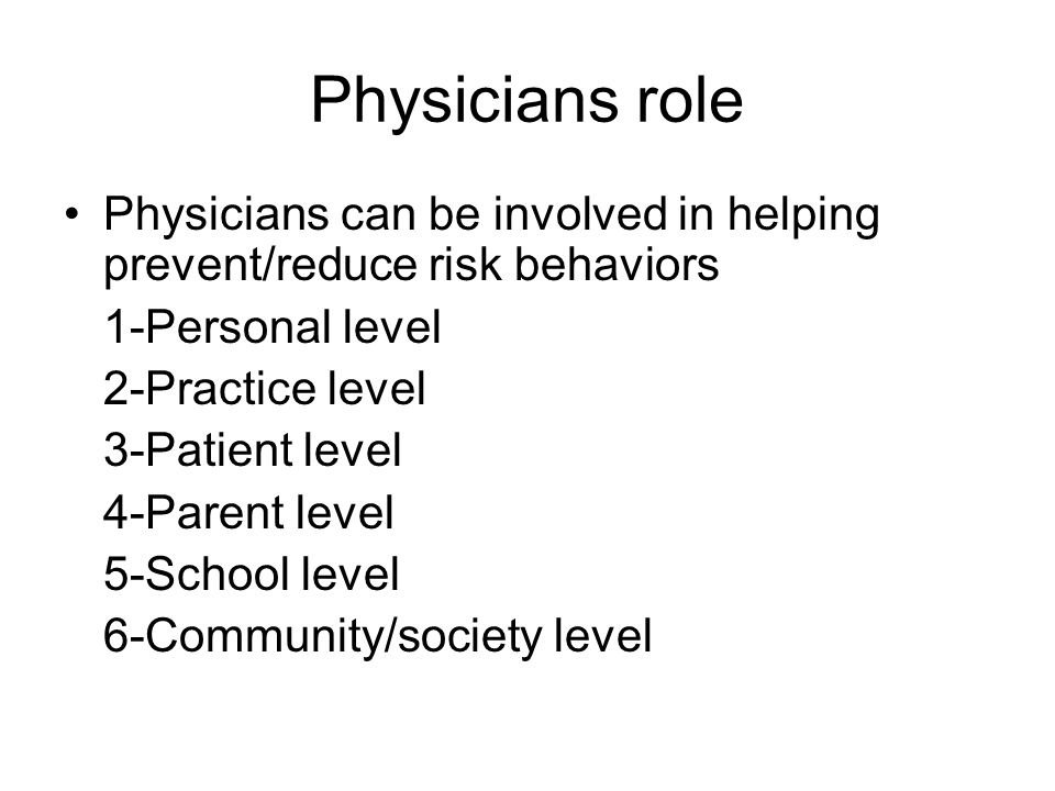 Physicians role Physicians can be involved in helping prevent/reduce risk behaviors. 1-Personal level.