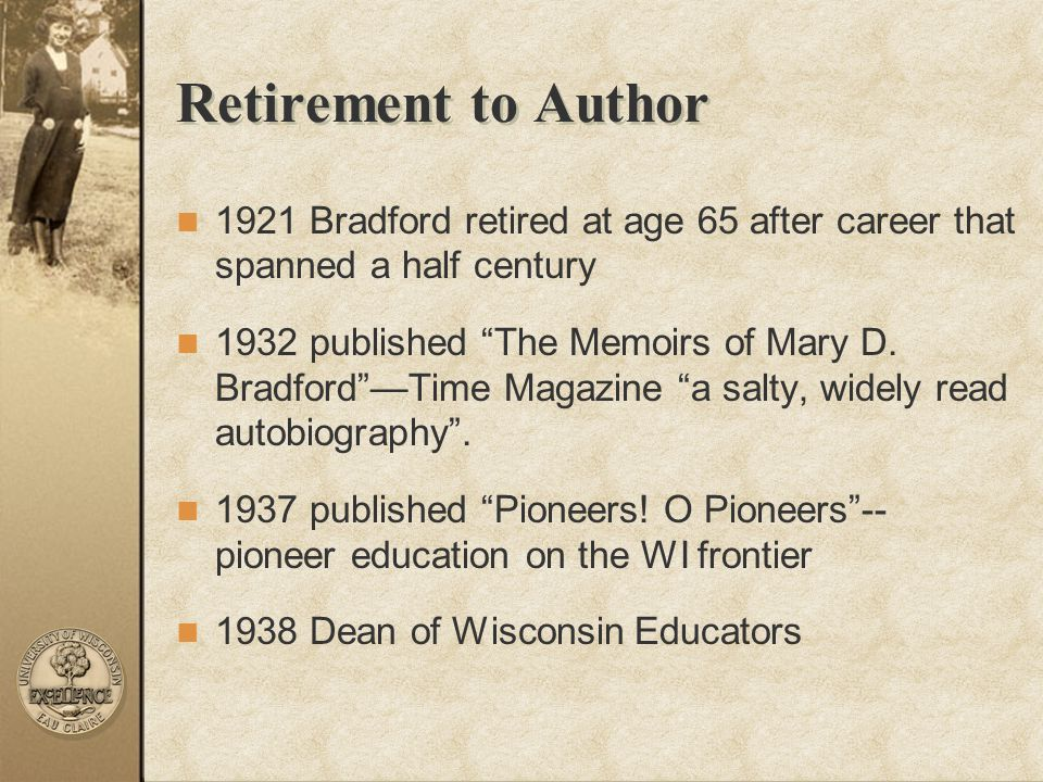 Retirement to Author 1921 Bradford retired at age 65 after career that spanned a half century.